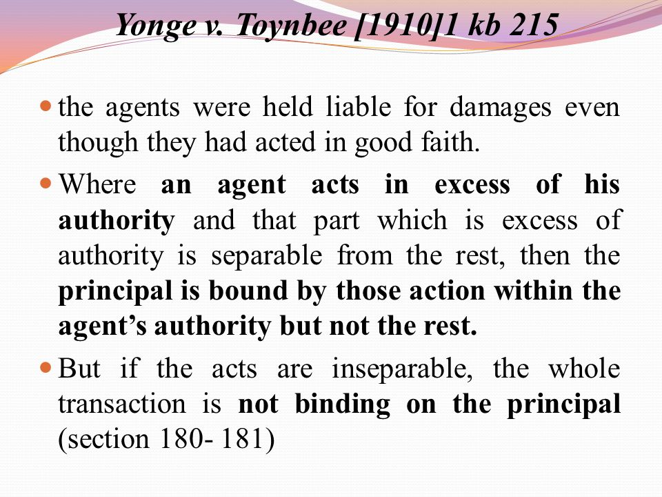 Yonge v. Toynbee [1910]1 kb 215 the agents were held liable for damages even though they had acted in good faith.